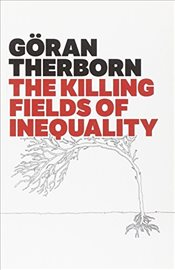 Killing Fields of Inequality - Therborn, Göran