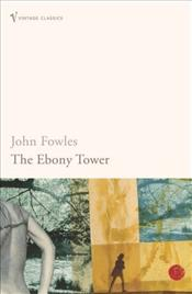 Ebony Tower - Fowles, John