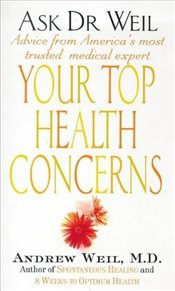 ASK DR WEIL : YOUR TOP HEALTH CONCERNS - Weil, Andrew