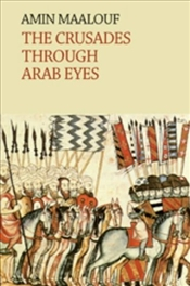 Crusades Through Arab Eyes - Maalouf, Amin
