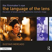 Filmmakers Eye : The Language of the Lens : The Power of Lenses and the Expressive Cinematic Image - Mercado, Gustavo