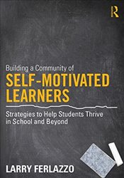 Building a Community of Self-Motivated Learners: Strategies to Help Students Thrive in School and Be - Ferlazzo, Larry