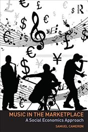 Music in the Marketplace : A Social Economics Approach - Cameron, Samuel
