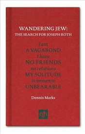 Wandering Jew : The Search for Joseph Roth - Marks, Dennis