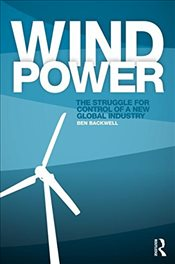 Wind Power : The Struggle for Control of a New Global Industry - Backwell, Ben