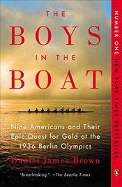 Boys in the Boat : Nine Americans and Their Epic Quest for Gold at the 1936 Berlin Olympics - Brown, Daniel James