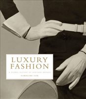 Luxury Fashion: A Global History of Heritage Brands - Cox, Caroline
