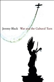 War and the Cultural Turn - Black, Jeremy