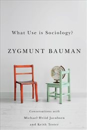 What Use is Sociology?: Conversations with Michael Hviid Jacobsen and Keith Tester - Bauman, Zygmunt