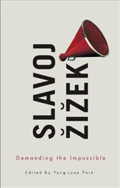 Demanding the Impossible - Zizek, Slavoj