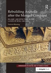 Rebuilding Anatolia after the Mongol Conquest - Blessing, Patricia