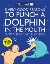 5 Very Good Reasons to Punch a Dolphin in the Mouth  - Inman, Matthew
