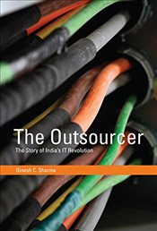 Outsourcer : The Story of Indias IT Revolution  - Sharma, Dinesh C.
