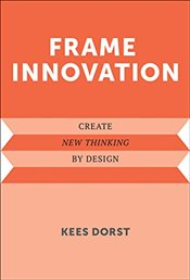 Frame Innovation : Create New Thinking by Design   - Dorst, Kees