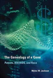 Genealogy of a Gene : Patents, HIV/AIDS, and Race  - Jackson, Myles W.