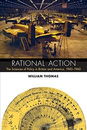 Rational Action : The Sciences of Policy in Britain and America, 1940-1960  - Thomas, Gerald William