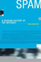 Spam : A Shadow History of the Internet  - Brunton, Finn