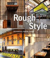 Rough Style : Architecture, Interior, Design - Kramer, Sibylle