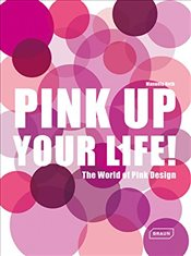 Pink Up Your Life! : The World of Pink Design - Roth, Manuela