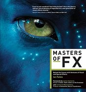 Masters of FX : Behind the Scenes with Geniuses of Visual and Special Effects - Failes, Ian