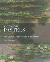 Practical Pastels : Materials, Techniques & Projects - Tappenden, Curtis
