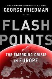 Flashpoints : Emerging Crisis in Europe - Friedman, George