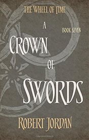 Crown Of Swords : Wheel of Time 7 - Jordan, Robert