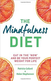 Mindfulness Diet : Eat in the Now and be the Perfect Weight for Life - With Mindfulness Practices  - Collard, Patrizia