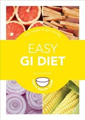 Easy GI Diet : Use the Glycaemic Index to Lose Weight and Gain Energy  - Foster, Helen