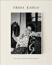 Frida Kahlo : The Gisele Freund Photographs - Cortanze, Gerard de