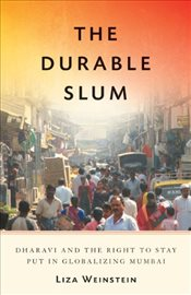 Durable Slum : Dharavi and the Right to Stay Put in Globalizing Mumbai - Weinstein, Liza