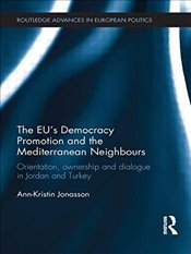 EUs Democracy Promotion and the Mediterranean Neighbours: Orientation, Ownership and Dialogue in Jo - Jonasson, Ann Kristin