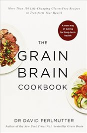 Grain Brain Cookbook : More Than 150 Life-Changing Gluten-Free Recipes to Transform Your Health - Perlmutter, David
