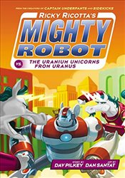 Ricky Ricottas Mighty Robot vs. the Uranium Unicorns from Uranus (Book 7) - Pilkey, Dav