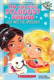 Step Into the Spotlight! (Amazing Stardust Friends) - Alexander, Heather