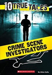 10 True Tales: Crime Scene Investigators (Ten True Tales) - Zullo, Allan