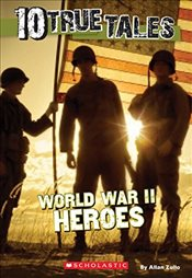 10 True Tales: World War II Heroes (Ten True Tales) - Zullo, Allan