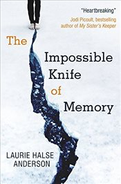 Impossible Knife of Memory - Anderson, Laurie Halse
