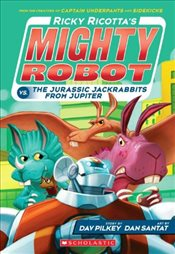 Mighty Robot vs the Jurassic Jack Rabbits from Jupiter (Ricky Ricotta) - Pilkey, Dav