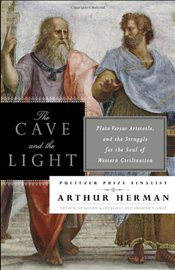 Cave and the Light: Plato versus Aristotle, and the Struggle for the Soul of Western Civilization - Herman, Arthur