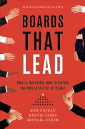 Boards That Lead: When to Take Charge, When to Partner, and When to Stay Out of the Way - Charan, Ram