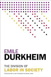 Division of Labor in Society - Durkheim, Emile