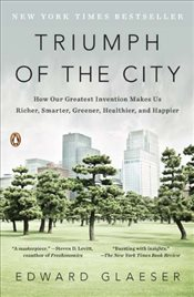 Triumph of the City: How Our Greatest Invention Makes Us Richer, Smarter, Greener, Healthier, and Ha - Glaeser, Edward