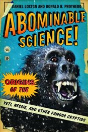 Abominable Science! : Origins of the Yeti, Nessie, and Other Famous Cryptids - Loxton, Daniel