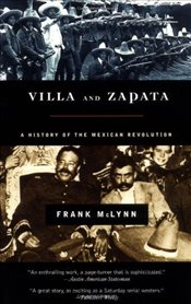 Villa and Zapata : A History of the Mexican Revolution - McLynn, Frank
