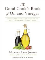 Good Cooks Book of Oil and Vinegar: 100 Recipes for One of the Worlds Most Important Culinary Duos - Jordan, Michele Anna