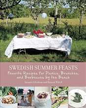 Swedish Summer Feasts: Favorite Recipes for Picnics, Brunches, and Barbecues by the Beach - Schulman, Amanda