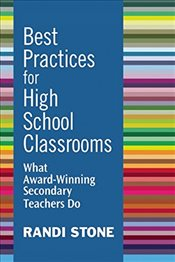 Best Practices for High School Classrooms: What Award-Winning Secondary Teachers Do - Stone, Randi