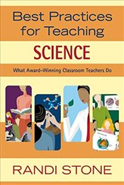 Best Practices for Teaching Science: What Award-Winning Classroom Teachers Do - Stone, Randi