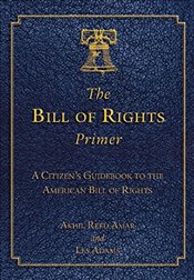 Bill of Rights Primer: A Citizens Guidebook to the American Bill of Rights - Amar, Akhil Reed